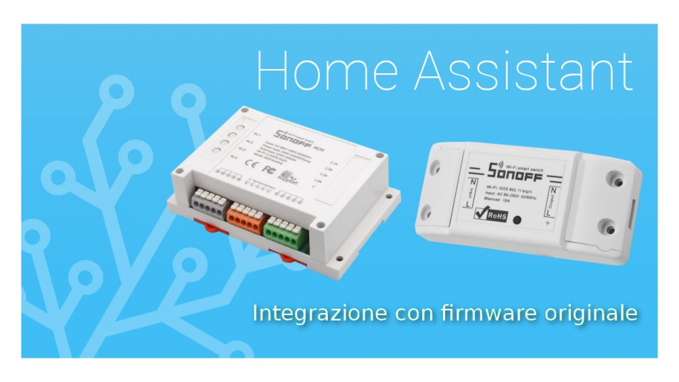Come integrare i dispositivi Sonoff con firmware originale in Home Assistant