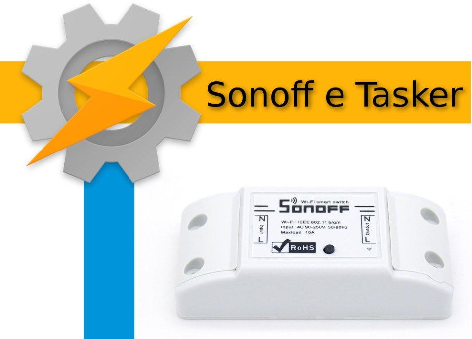 Sonoff gestito da Tasker tramite i comandi HTTP del firmware Tasmota