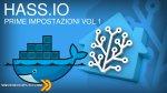 HASS.IO in Docker - cosa fare dopo la prima installazione! VOL.1