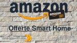 Amazon Black Friday - Offerte dedicate alla domotica e alla Smart Home dal 20 Novembre