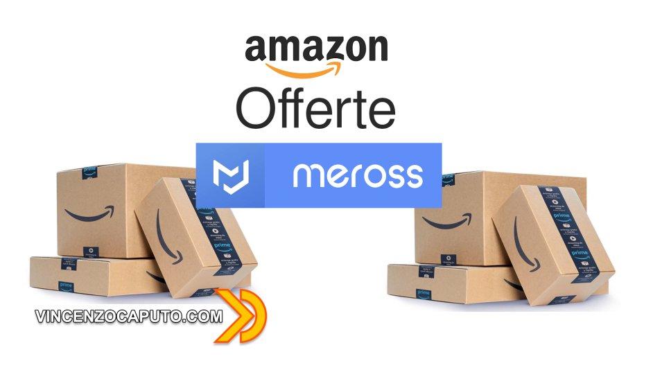 Dispositivi Meross in offerta su Amazon, non lasciateveli sfuggire!!