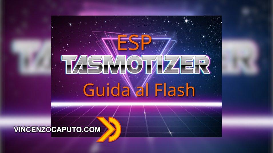 Flashare Tasmota con il tool Tasmotizer in pochi minuti