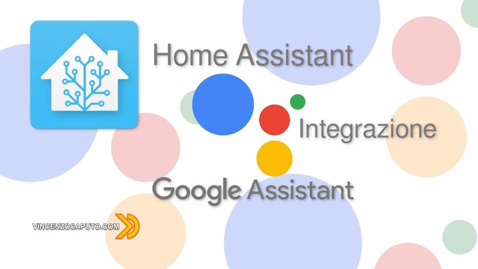 Integrare Google Assistant in Home Assistant (guida Aggiornata)