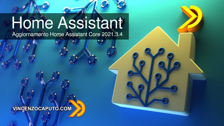 Aggiornamento Home Assistant Core 2021.3.4
