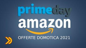 Amazon Prime Day 2021 è arrivato - Offerte Domotica e dintorni